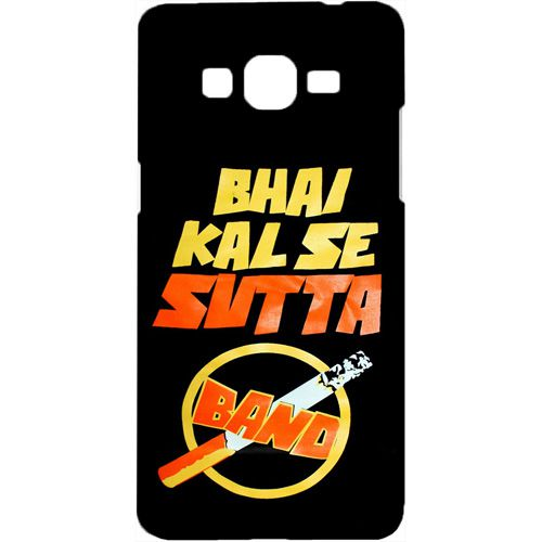 d4d2fb69d Casotec Bhai Kal Se Sutta Band Design Hard Back Case Cover for Samsung  Galaxy Grand Prime G530 - Printed Back Covers Online at Low Prices