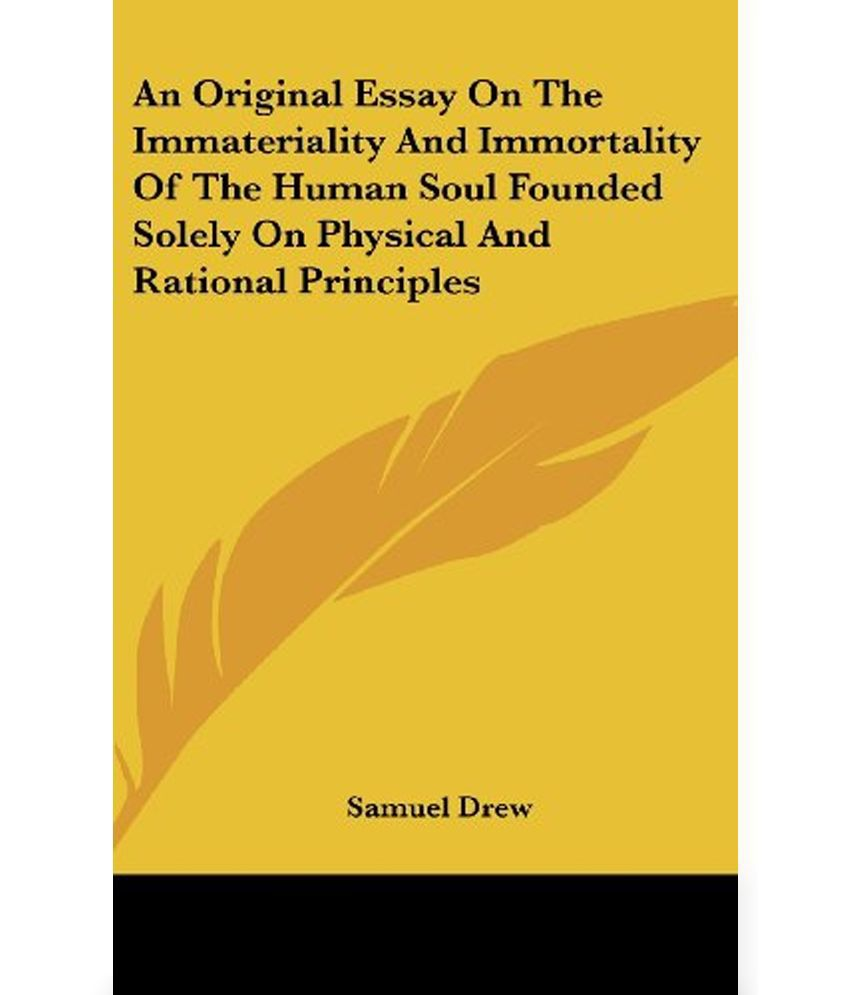 essay the soul and immortality The model of the immortality of the soul is similar to the 'astral body' model,  an essay concerning human understanding wlc 2009 ludemann, gerd.