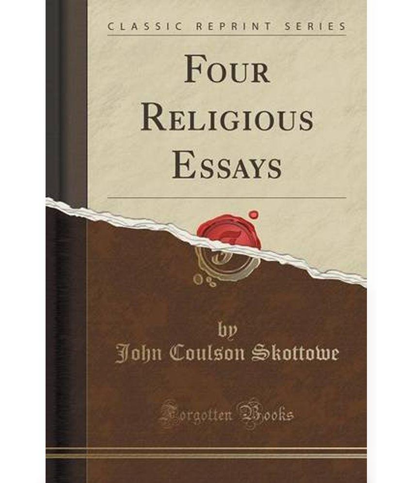 four religious essays classic reprint buy four religious essays four religious essays classic reprint