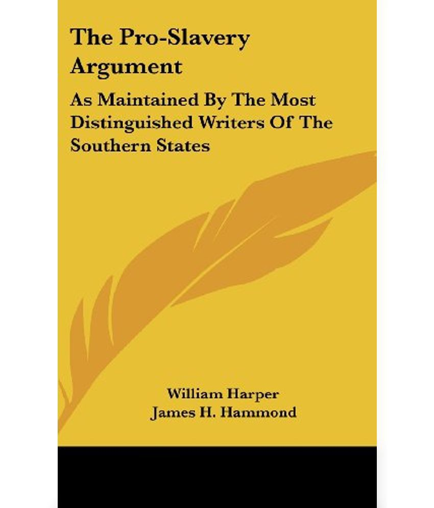 an analysis of the arguments of pro slavery in the south
