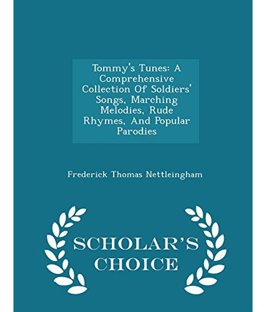Tommy's Tunes: A Comprehensive Collection of Soldiers' Songs, Marching  Melodies, Rude Rhymes, and Popular Parodies - Scholar's Choice