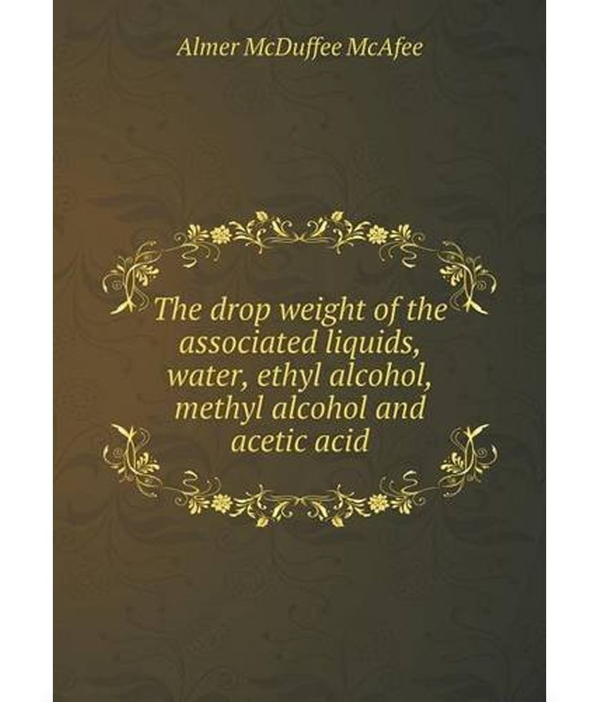 Drop Weight of the Associated Liquids, Water, Ethyl Alcohol