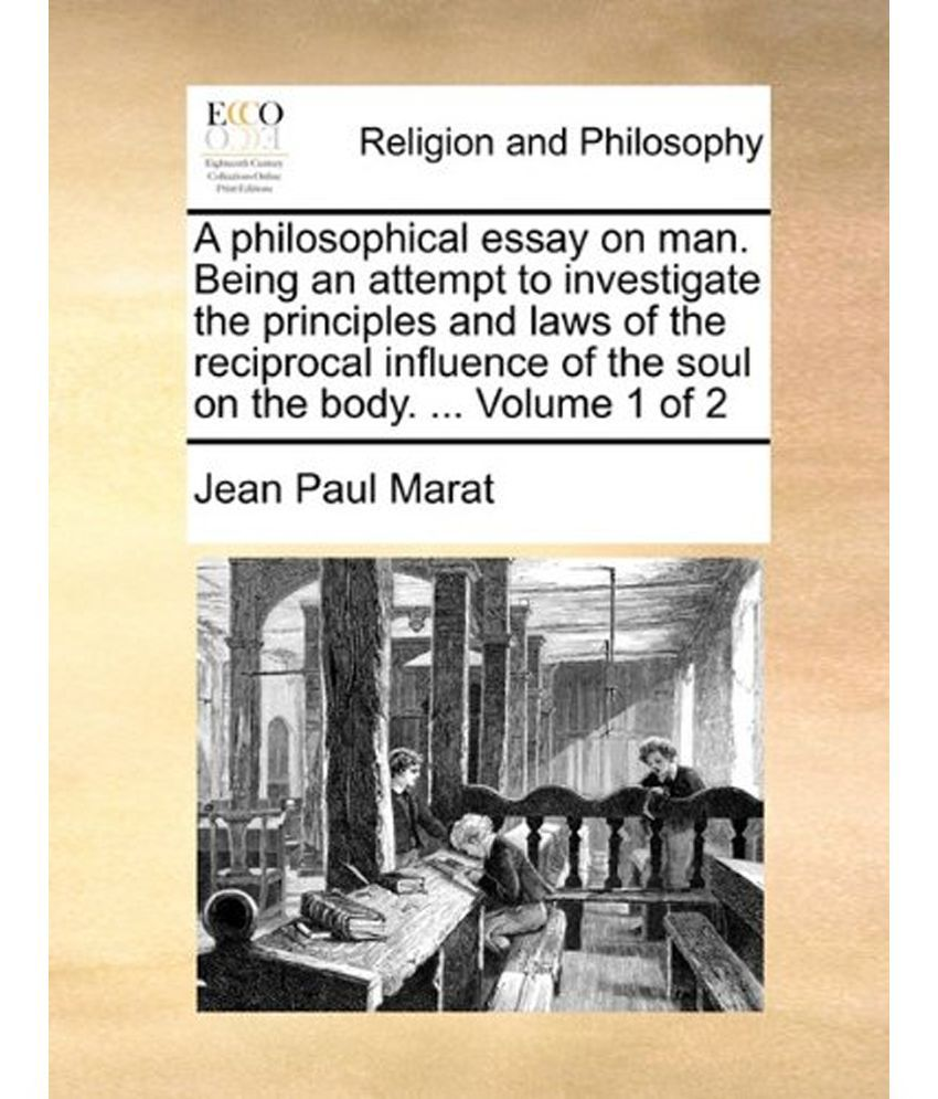 a philosophical essay on man marat Jean paul marat a philosophical essay on man being an attempt to investigate the principles and laws of the reciprocal influence of the soul on the body.