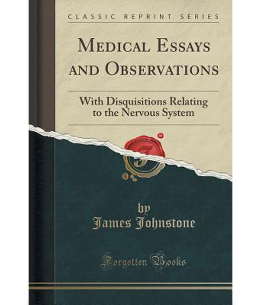 medical essays and observations disquisitions relating to medical essays and observations disquisitions relating to the nervous system classic reprint