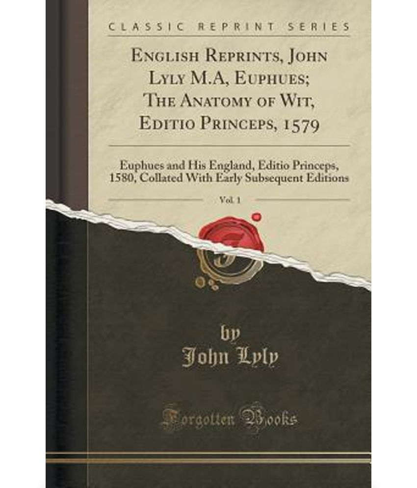 English Reprints, John Lyly M.A, Euphues; The Anatomy of Wit, Editio ...
