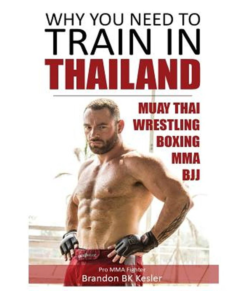 Why You Need to Train in Thailand: Muay Thai Training, Mma Training,  Wrestling Training, Thailand Travel Guide