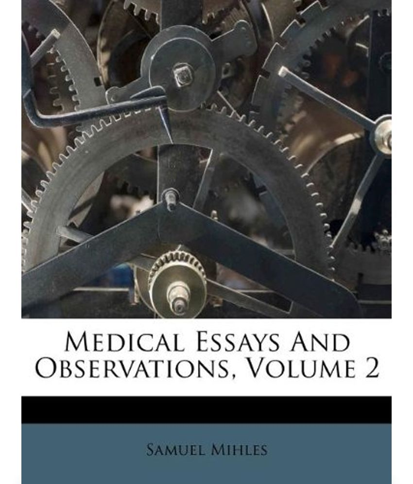medical essays and observations volume buy medical essays and medical essays and observations volume 2