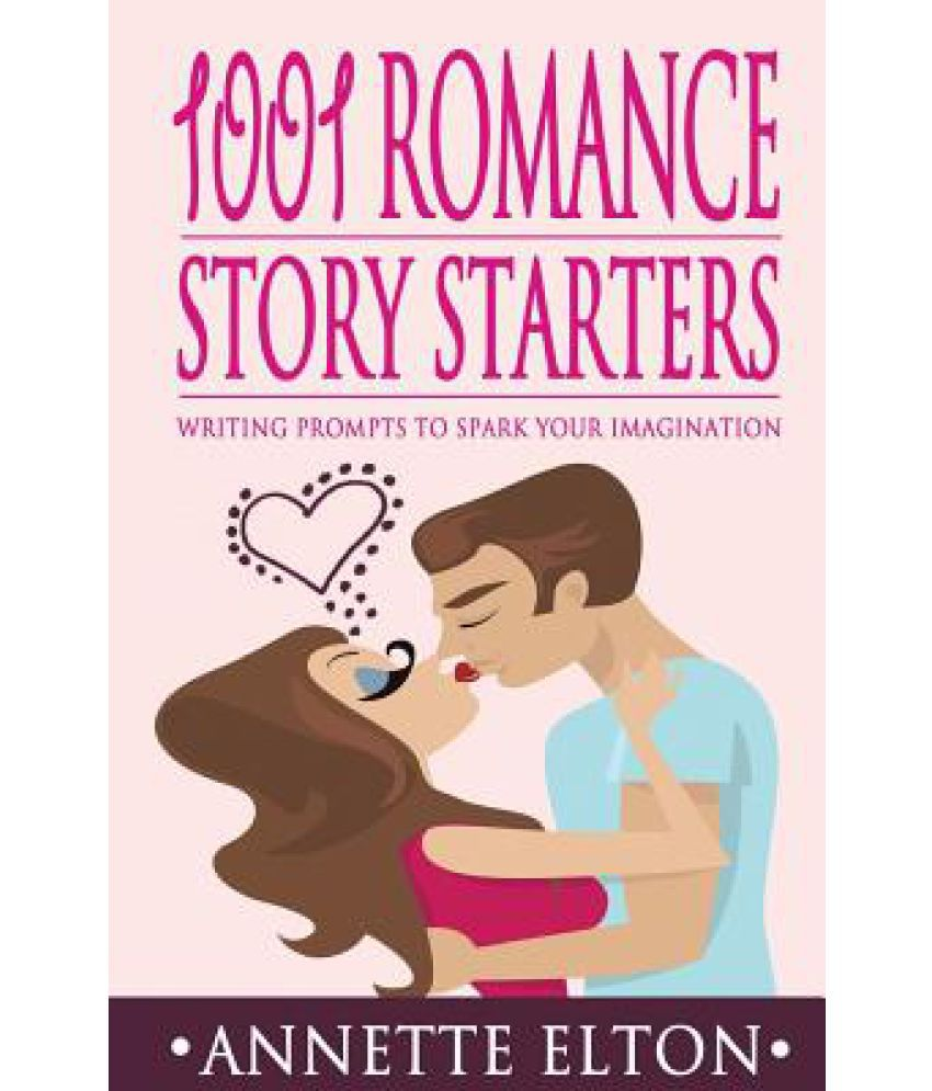 1001 Romance Story Starters: Writing Prompts to Spark Your Imagination