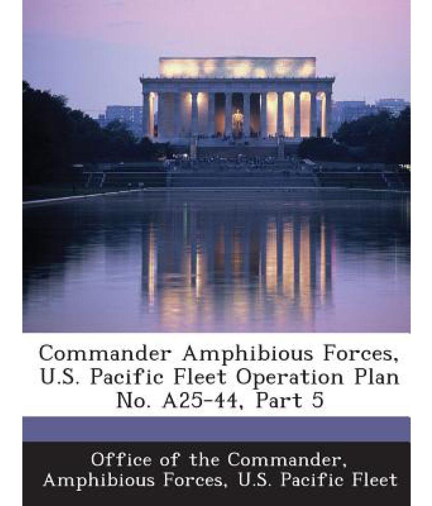Commander Amphibious Forces, U S  Pacific Fleet Operation Plan No  A25-44,  Part 5