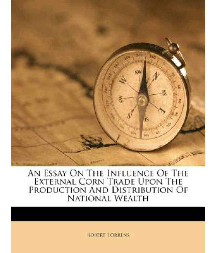 an essay on the influence of the external corn trade upon the an essay on the influence of the external corn trade upon the production and distribution of national wealth