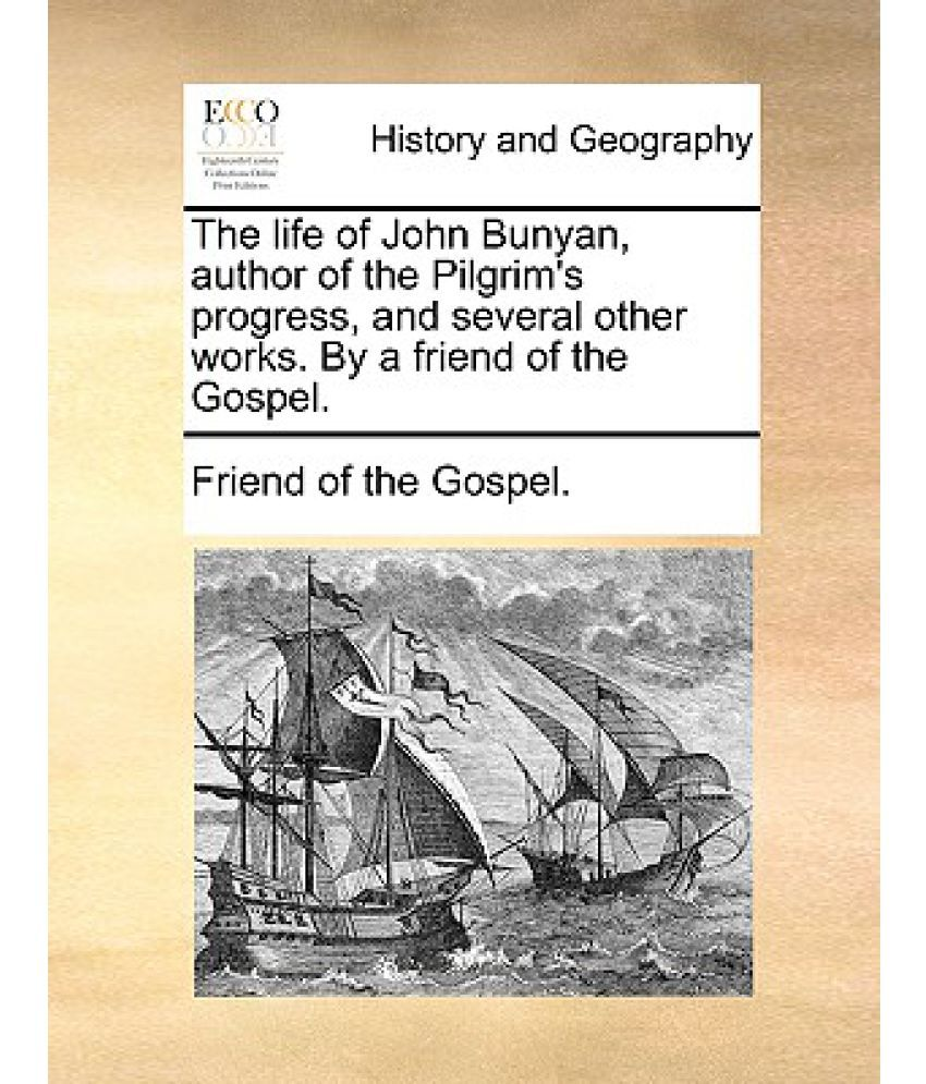 the life and work of john bunyan Or, a discourse showing the richness and glory of the grace and spirit of the gospel, as set forth in scripture by this term, the water of life by john bunyan.