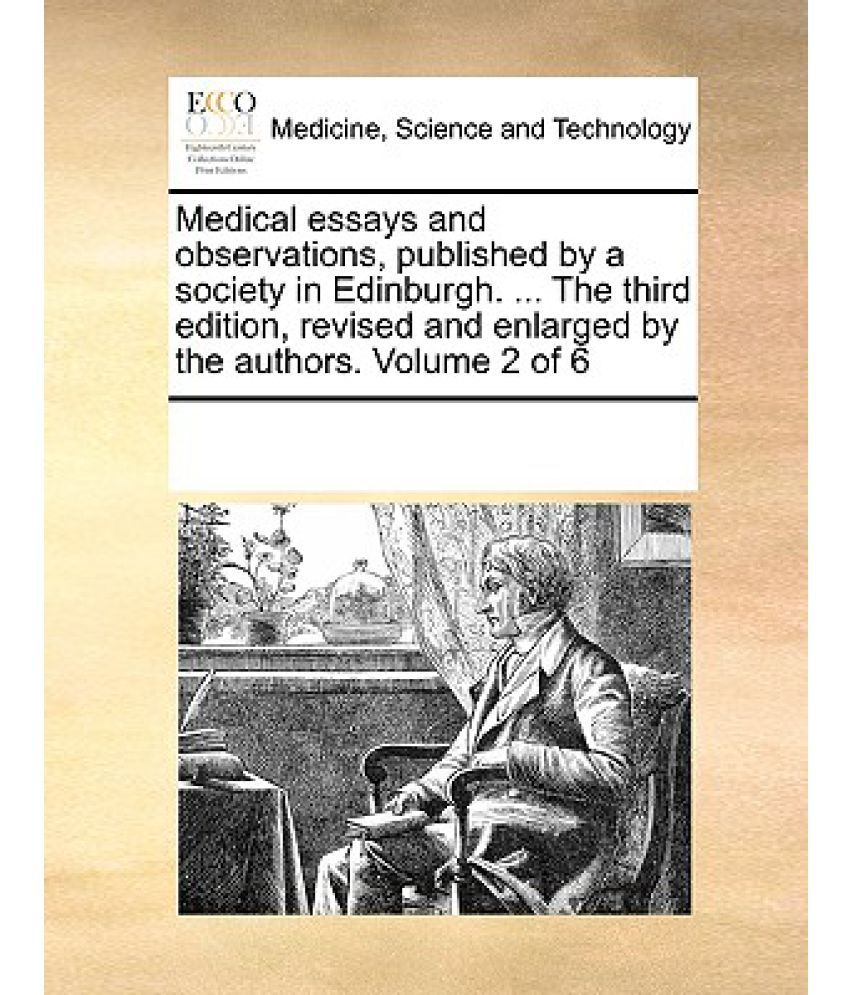 medical essays and observations published by a society in medical essays and observations published by a society in edinburgh the third edition revised and enlarged by the authors volume 2 of 6