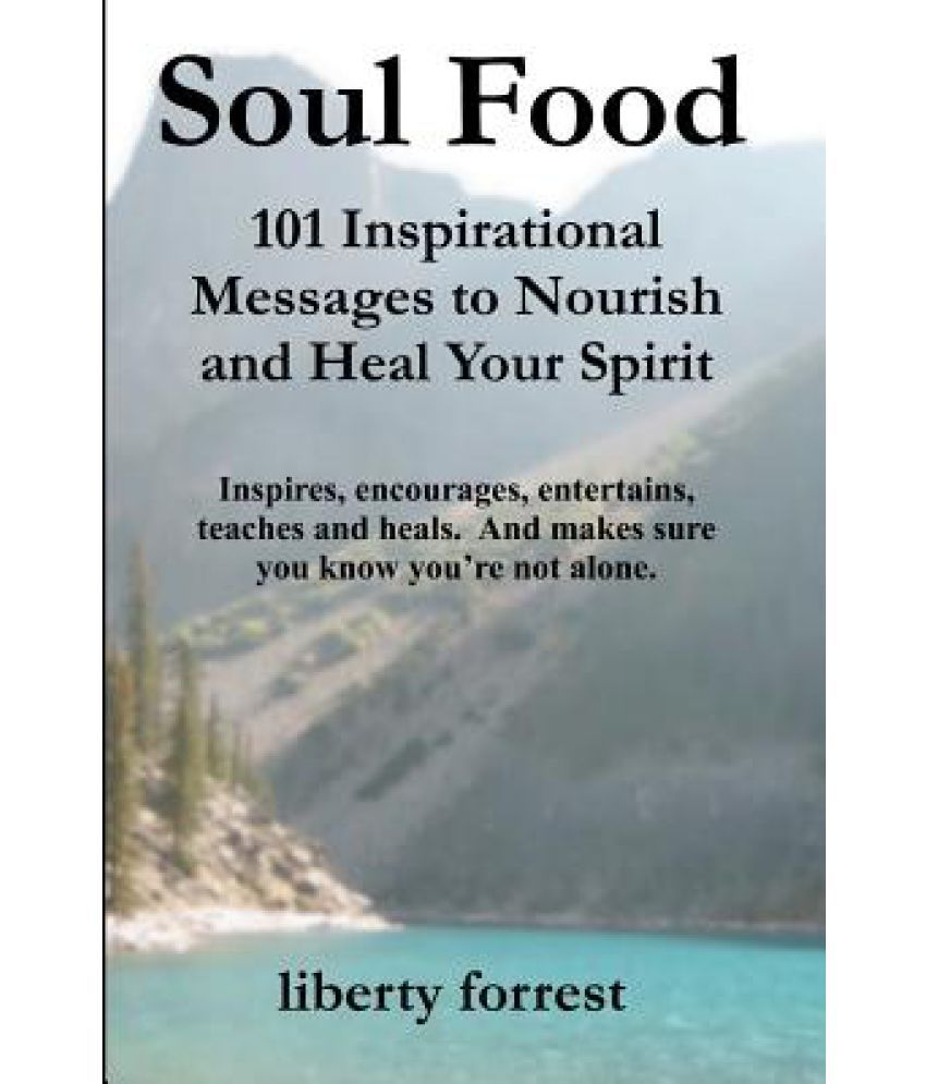 Inspirational Messages Soul Food 101 Inspirational Messages To Nourish And Heal Your