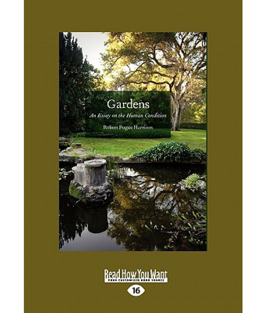 gardens an essay on the human condition large print pt buy gardens an essay on the human condition large print 16pt