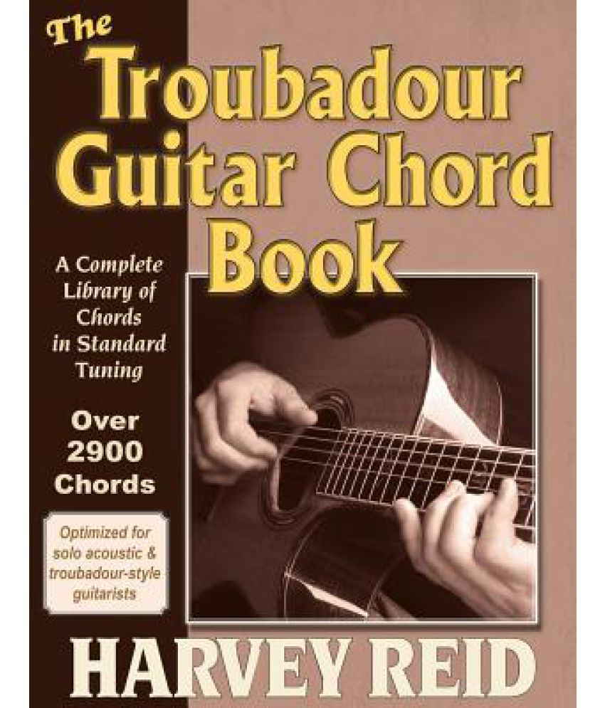 The Troubadour Guitar Chord Book A Complete Library Of Chords In