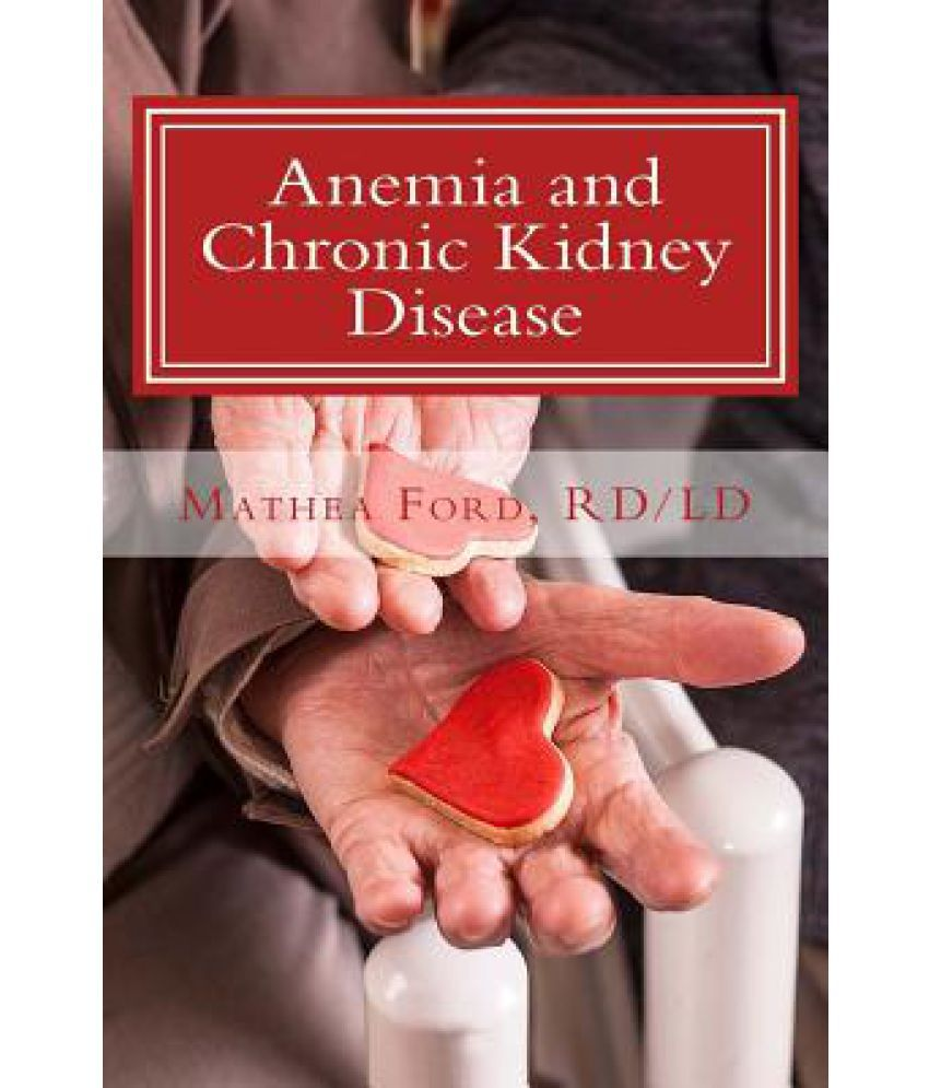 Anemia And Chronic Kidney Disease Signs Symptoms And Treatment For Anemia In Kidney Failure Buy Anemia And Chronic Kidney Disease Signs Symptoms And Treatment For Anemia In Kidney Failure Online At Low