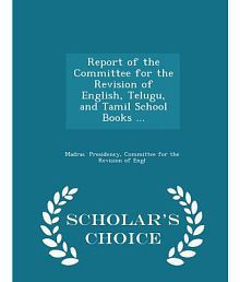 Report of the Committee for the Revision of English, Telugu, and Tamil School Books ... - Scholar's Choice Edition