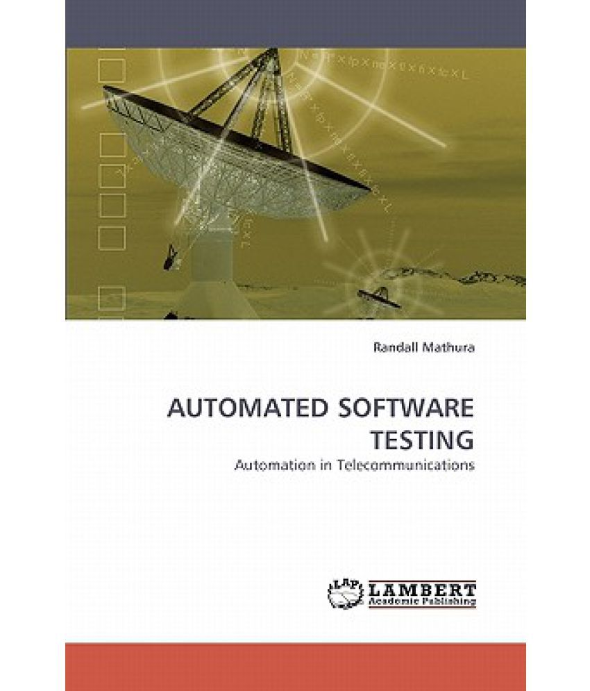 automated software testing New article: what specialists think about automated software tests several articles, written by experienced specialists, are reviewed here.