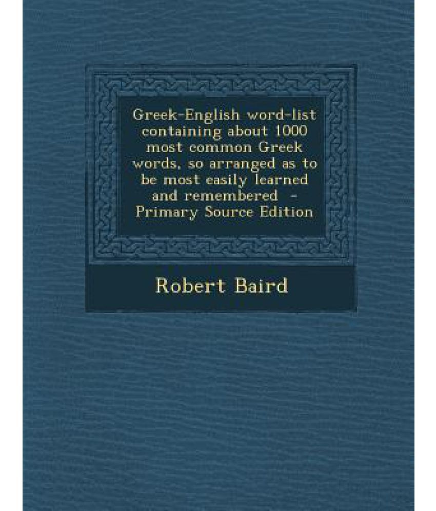 Greek-English Word-List Containing about 1000 Most Common Greek Words, So  Arranged as to Be Most Easily Learned and Remembered - Primary Source Editio