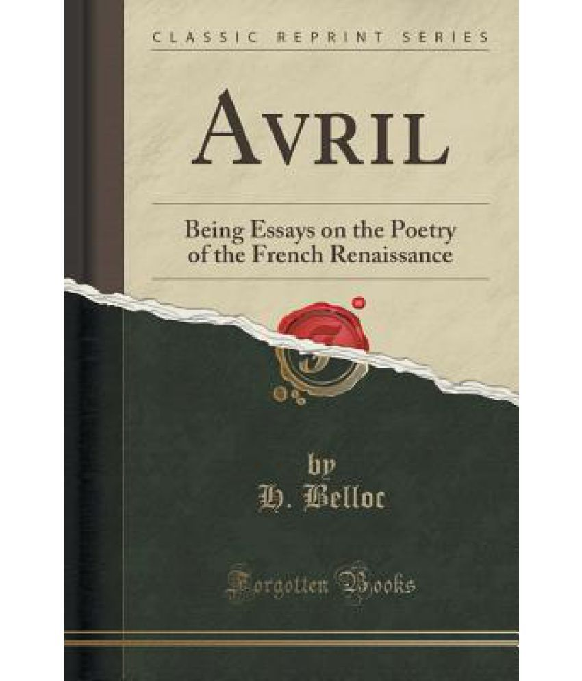 avril being essays on the poetry of the french renaissance avril being essays on the poetry of the french renaissance classic reprint
