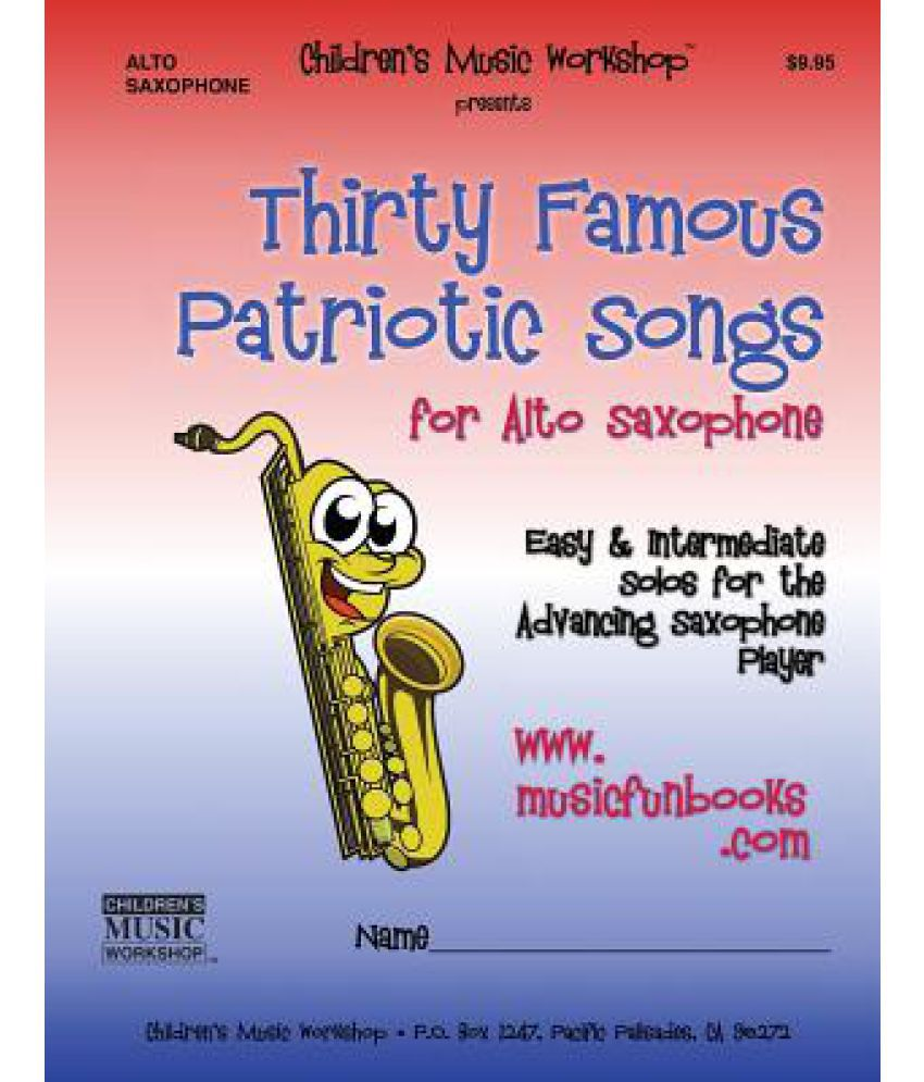 Thirty Famous Patriotic Songs for Alto Saxophone: Easy and Intermediate  Solos for the Advancing Saxophone Player