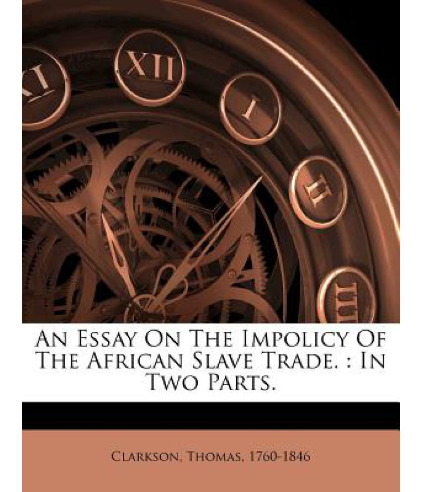 an essay on the impolicy of the african slave trade The african slave trade is one of the most popular assignments among students' documents if you are stuck with writing or missing ideas, scroll down and find inspiration in the best.