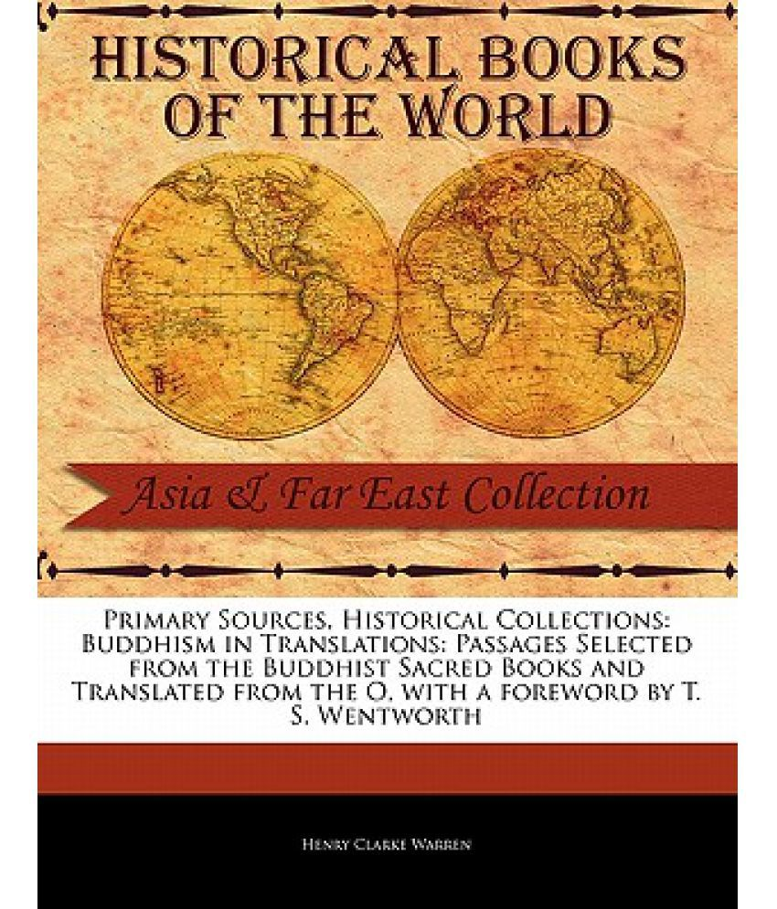 Primary Sources, Historical Collections: Buddhism in Translations: Passages  Selected from the Buddhist Sacred Books and Translated from the O, with a