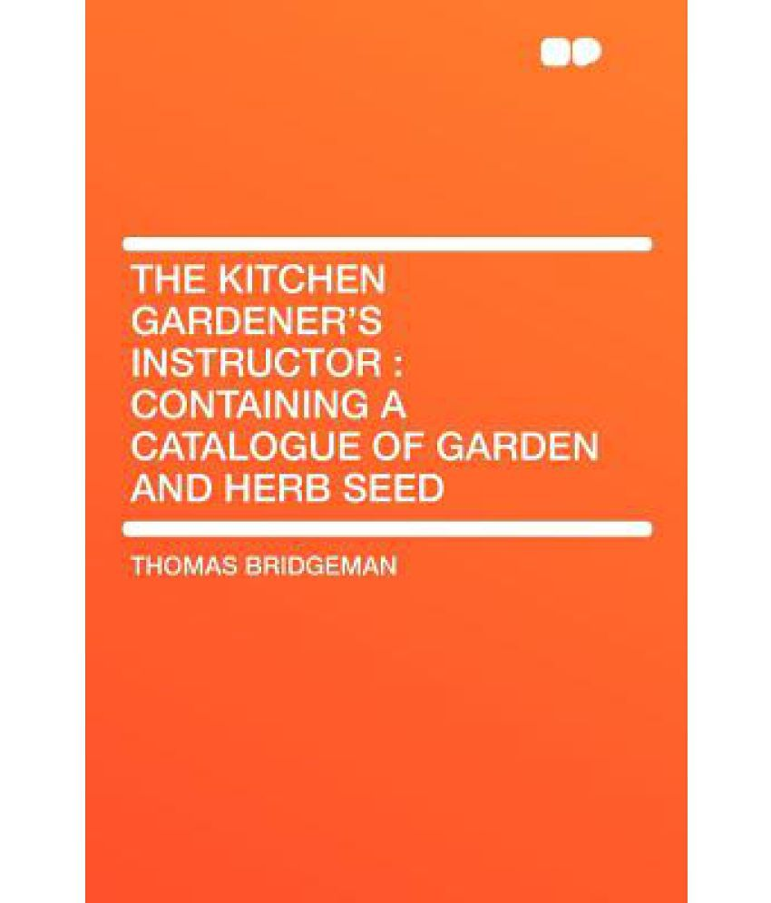 The Kitchen Gardener The Kitchen Gardeners Instructor Containing A Catalogue Of