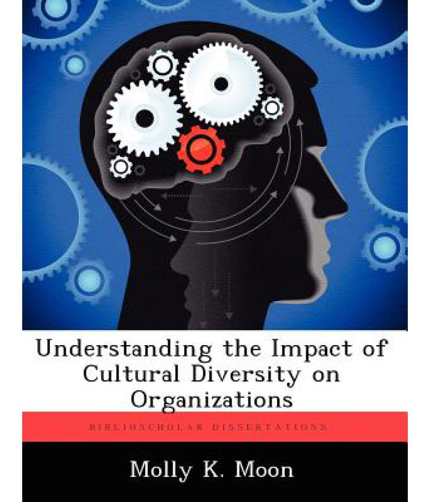understanding the impact of cultural diversity on organizations understanding the impact of cultural diversity on organizations