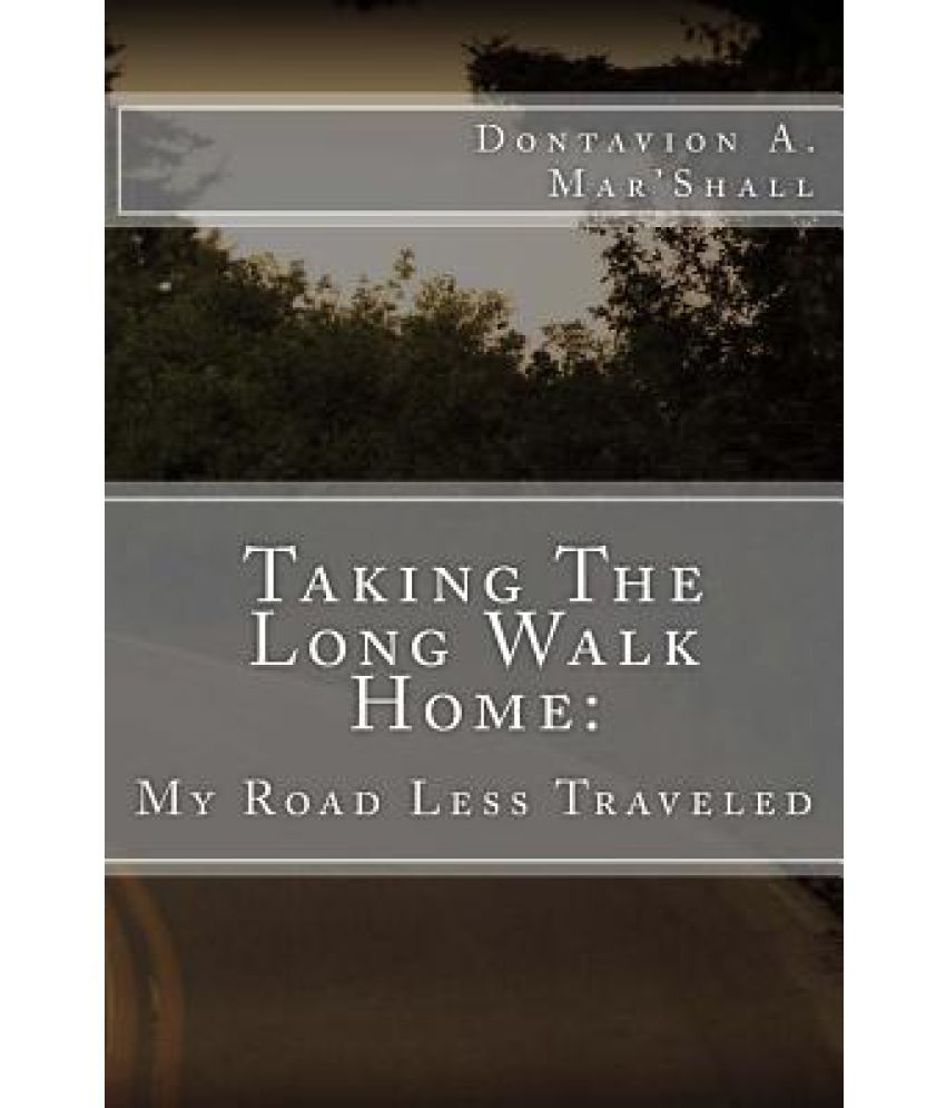 Taking The Long Walk Home: My Road Less Traveled