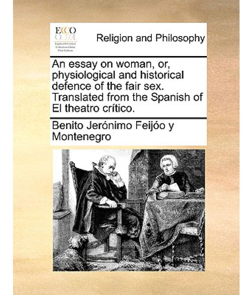 an essay on w or physiological and historical defence of the an essay on w or physiological and historical defence of the fair sex translated from the spanish of el theatro critico