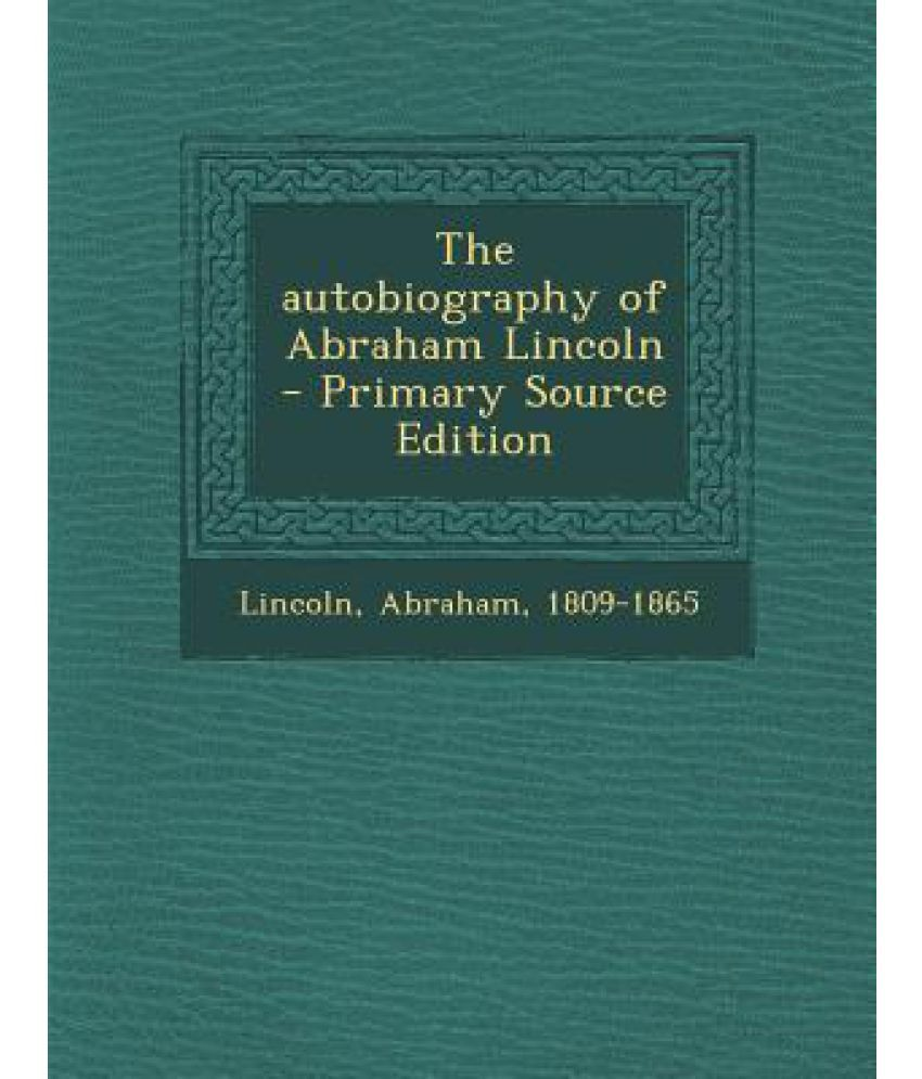 The Autobiography of Abraham Lincoln - Primary Source Edition: Buy ...