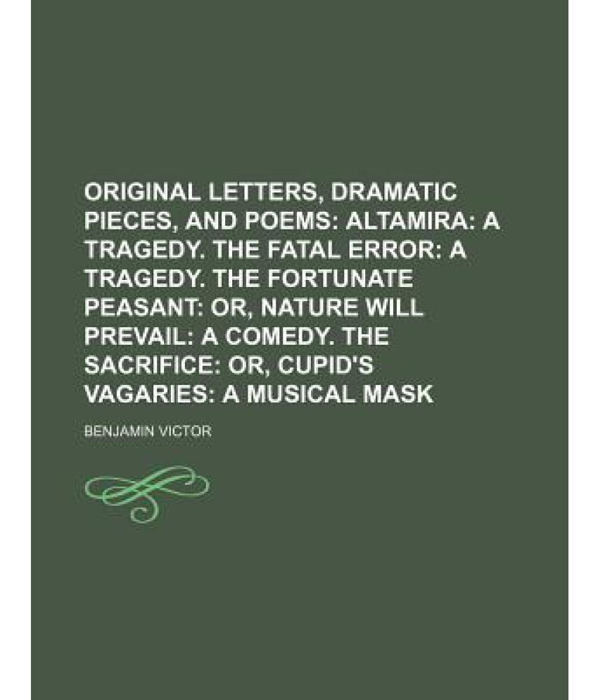 Original Letters Dramatic Pieces and Poems Altamira a Tragedy the Fatal Error a Tragedy the Fortunate Peasant Nature Will Prevail a edy T