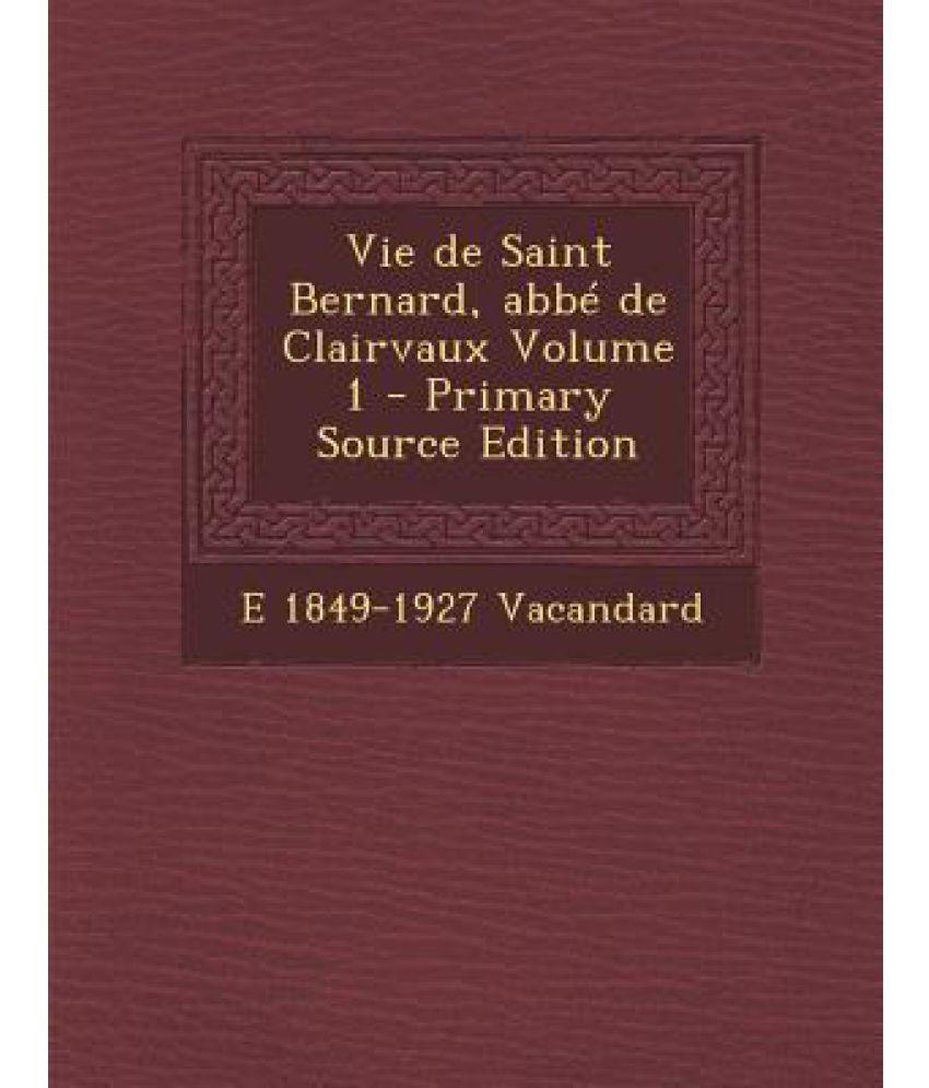 Vie de Saint Bernard, ABBE de Clairvaux Volume 1