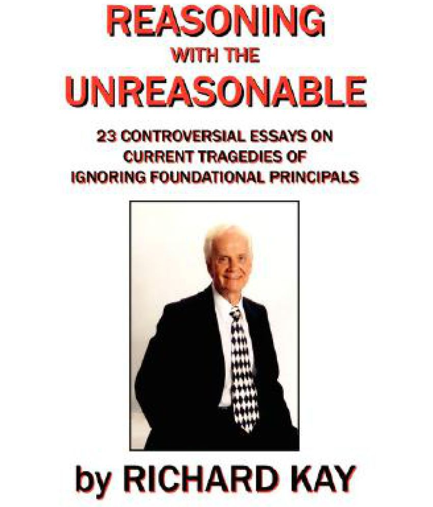 reasoning the unreasonable controversial essays on reasoning the unreasonable 23 controversial essays on current tragedies of ignoring foundational principals