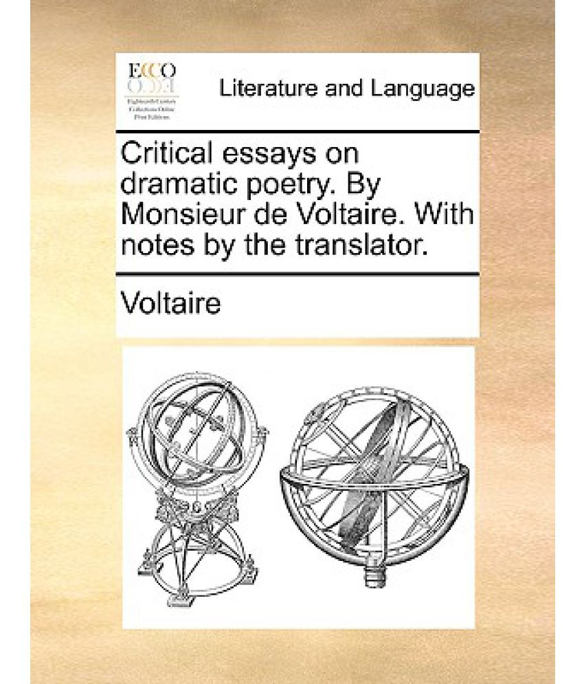 critical essays on dramatic poetry by monsieur de voltaire critical essays on dramatic poetry by monsieur de voltaire notes by the translator