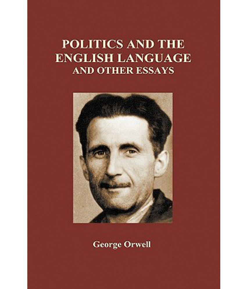 george orwell essays politics english language Read this essay on george orwell politic essay come browse our large digital warehouse of free sample essays cassandra booker mr murray ap english language & composition b 17 april 2016 george orwell's politics and the english language - writing prompt in george orwell's.