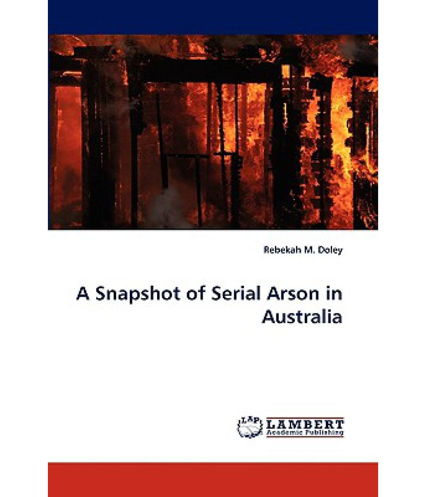 9979a0c44a0 A Snapshot of Serial Arson in Australia  Buy A Snapshot of Serial Arson in  Australia Online at Low Price in India on Snapdeal