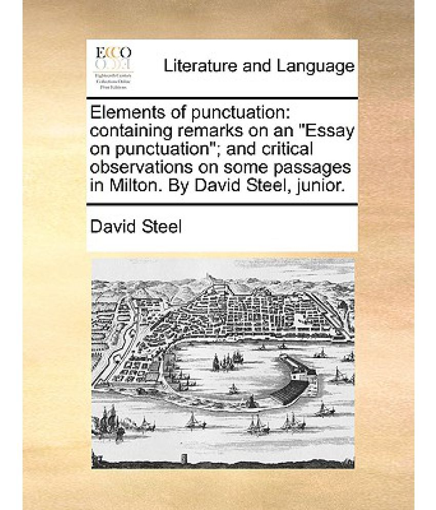elements of punctuation containing remarks on an essay on elements of punctuation containing remarks on an essay on punctuation and critical observations on some passages in milton by david steel j