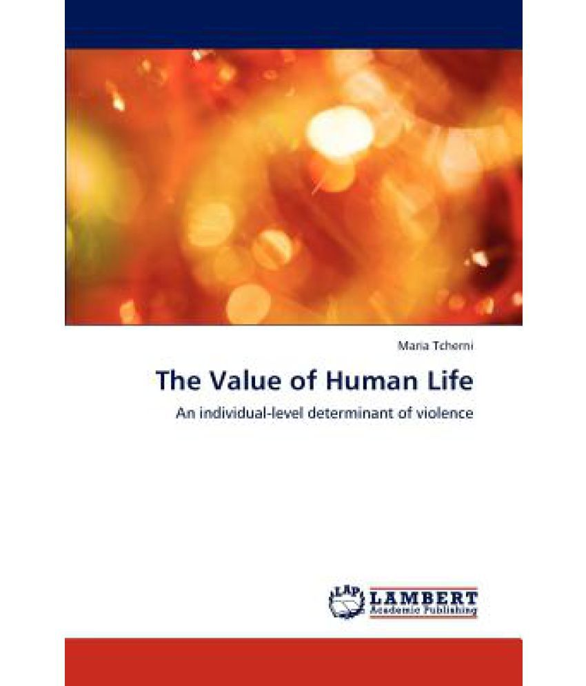 an analysis of the value of human life based on utilitarianism An analysis of the value of human life based on utilitarianism 2,775 words 6 pages what buddhism and christianity teach about human life.