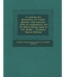 A Concise Law Dictionary of Words, Phrases, and Maxims: With an Explanatory List of Abbreviations Used in Law Books