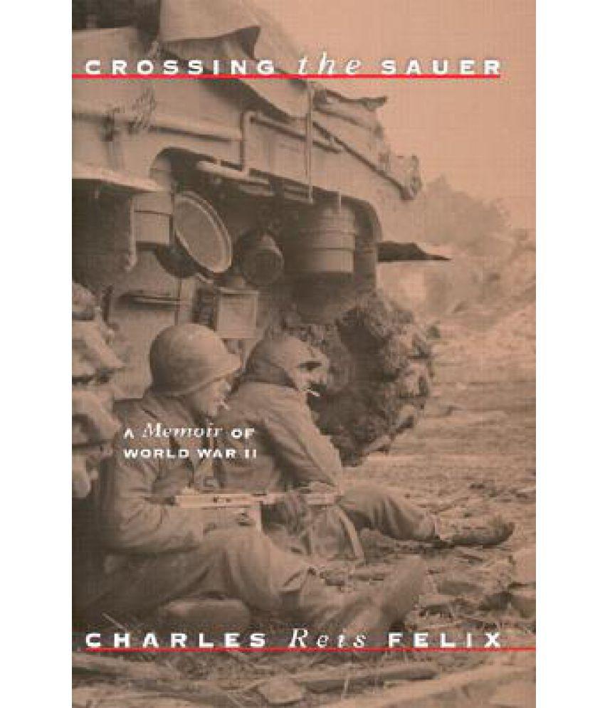 Crossing the Sauer: A Memoir of World War II