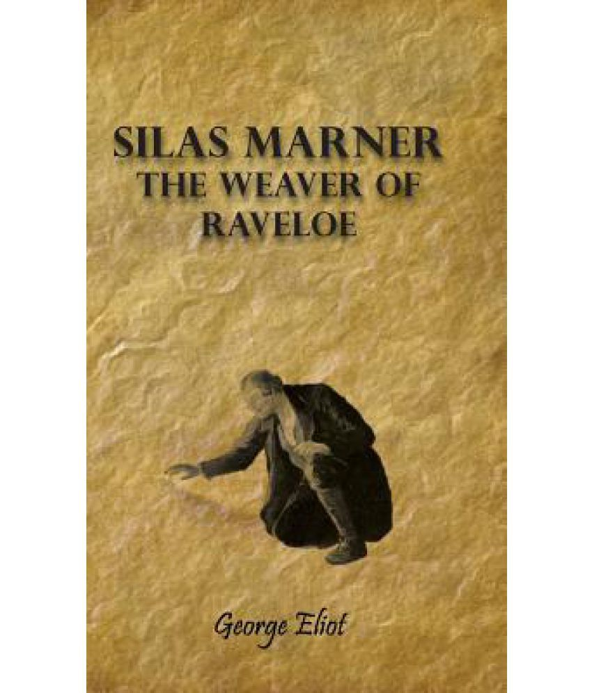 character analysis of eppie in the weaver of raveloe by george eliot Silas marner summary george eliot narrator of silas marner in silas marner: the weaver of raveloe, george silas marner, two of the main characters.