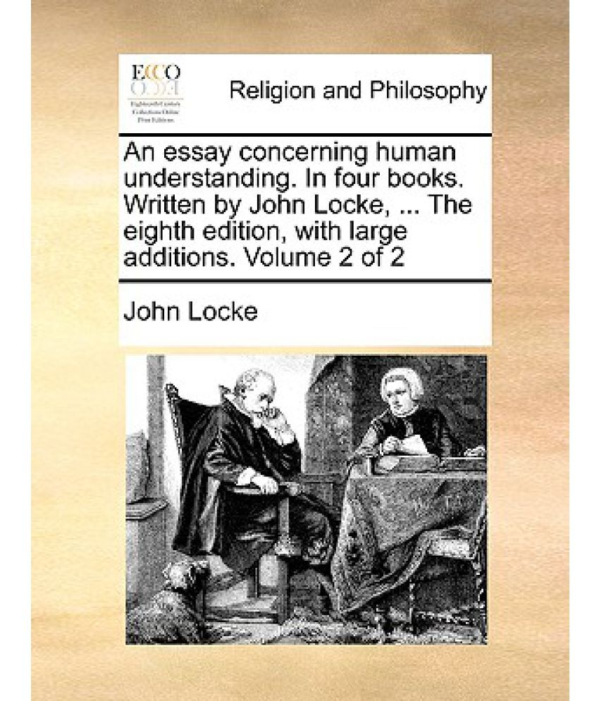 Essay On English Literature An Essay Concerning Human Understanding In Four Books Written By John  Locke  The Eighth Edition With Large Additions Volume  Of  Research Paper Vs Essay also Essay On Health Care Reform An Essay Concerning Human Understanding In Four Books Written By  Harvard Business School Essay