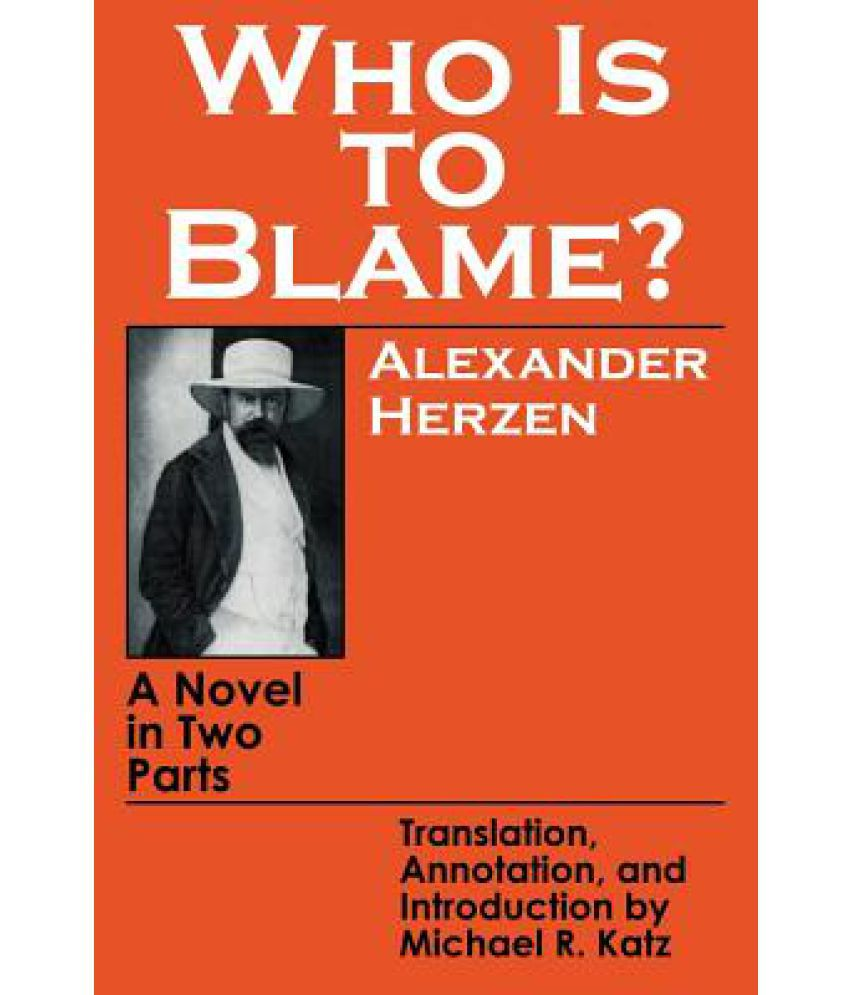 who is to blame in the Maybe we should stop playing the blame game maybe we should stop posting hateful, bigoted, and ignorant comments on facebook and twitter maybe my religion isn't better than your religion, my god isn't better than your godor maybe we are all to blame: especially people like me who reacted so unresponsively pavlovian for something i.