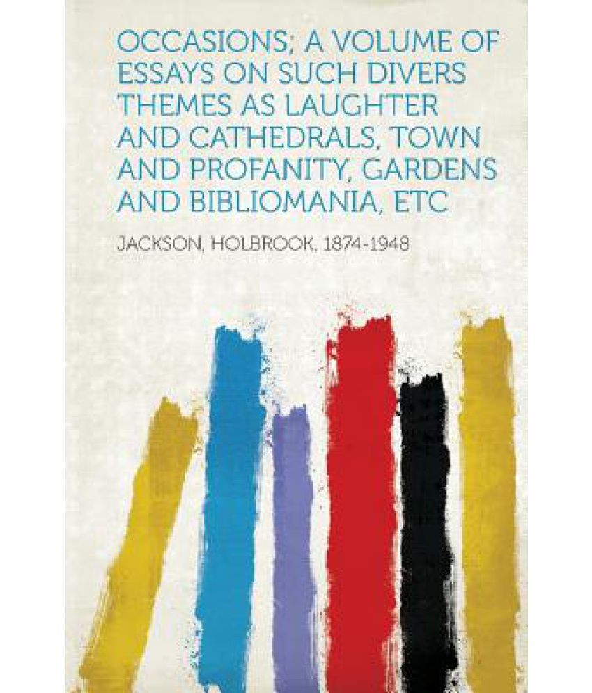 occasions a volume of essays on such divers themes as laughter occasions a volume of essays on such divers themes as laughter and cathedrals town and profanity gardens and bibli ia etc