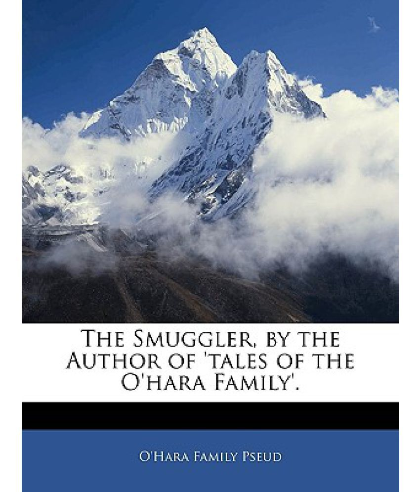 The Smuggler, by the Author of 'Tales of the O'Hara Family'.