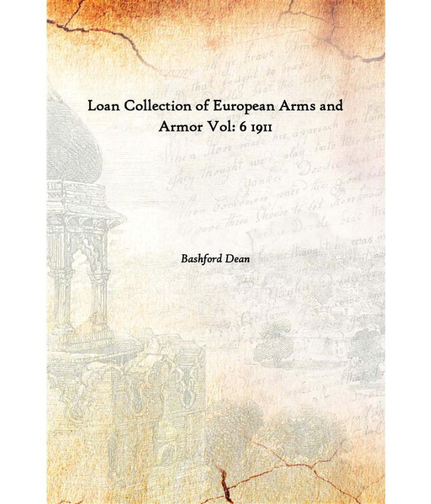 Loan Collection of European Arms and Armor Volume 6 1911 [Hardcover]