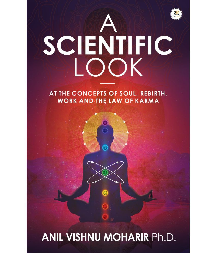 A SCIENTIFIC LOOK at the Concepts of Soul, Rebirth, Work and the Law of Karma