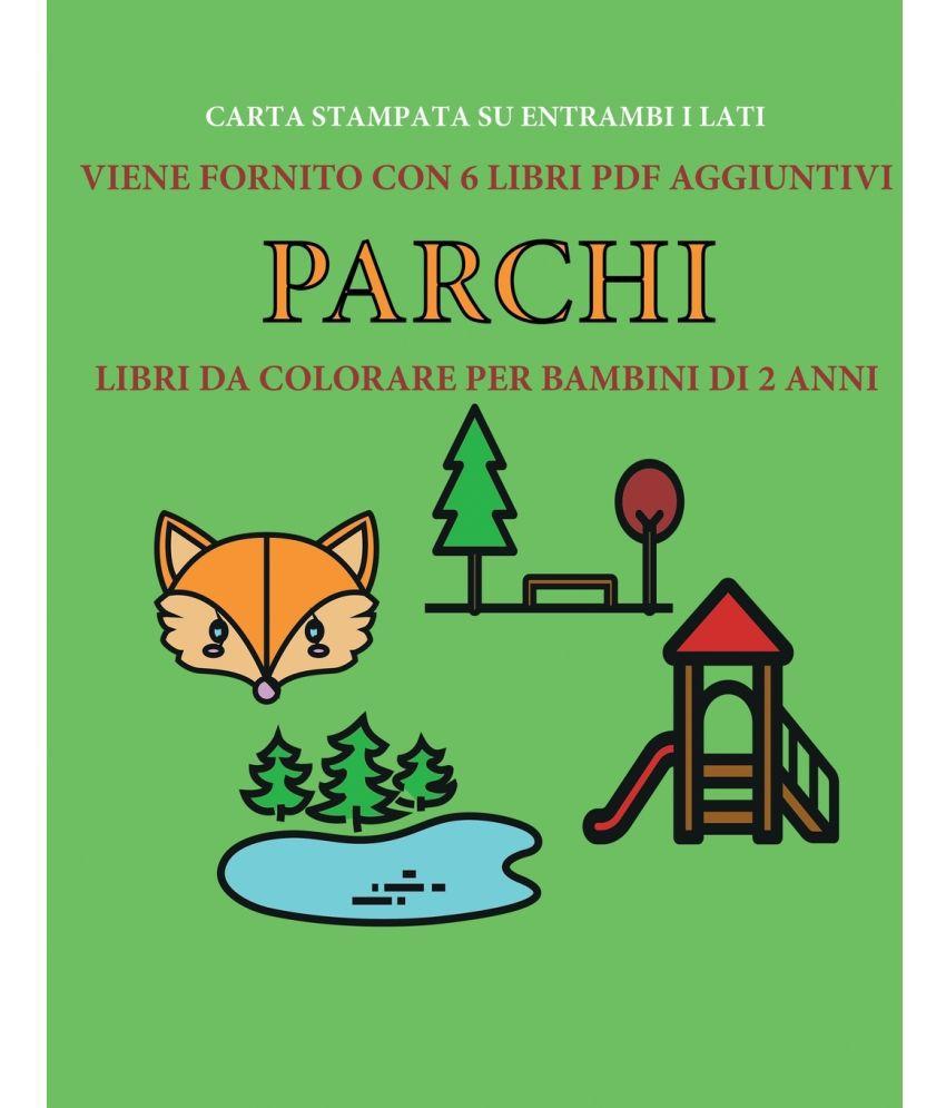 Libri Da Colorare Per Bambini Di 2 Anni Parchi Buy Libri Da Colorare Per Bambini Di 2 Anni Parchi Online At Low Price In India On Snapdeal